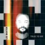 True to me (Lee Baxter