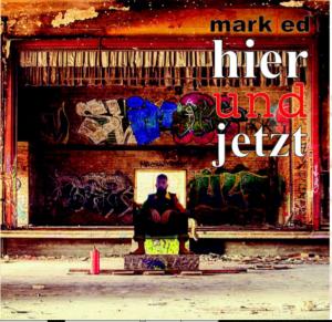 Mark Ed - hier und jetzt
